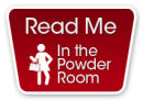 Read Me In the Powder Room!